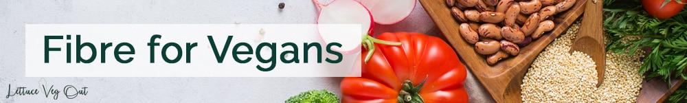 Fibre for vegan diets - how to eat enough fibre as a vegan