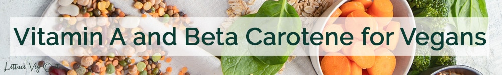 Vitamin A recommendation for a vegan diet - food sources of beta carotene for vegans