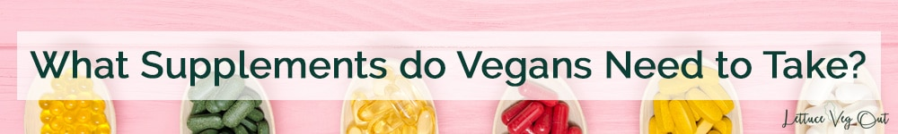 Supplements vegans need to take to stay healthy